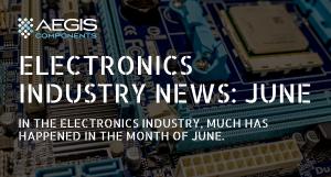Electronics industry news June